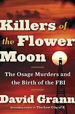 Killers of the Flower Moon : The Osage Murders and the Birth of the FBI by David Grann (Hardcover, 2017)