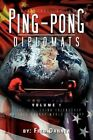 Adventures of the Ping-Pong Diplomats: Volume 1: The U.S.-China Friendship Matches Change World History by Fred Danner (Paperback / softback, 2012)