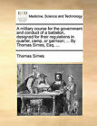 A Military Course for the Government and Conduct of a Battalion, Designed for Their Regulations in Quarter, Camp, or Garrison; ... by Thomas Simes, Esq. ... by Thomas Simes (Paperback / softback, 2010)
