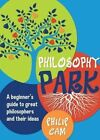 Philosophy Park: A Beginners Guideto Great Philosophy and Their Ideas by Philip Cam (Paperback, 2013)