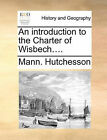 An Introduction to the Charter of Wisbech.... by Mann Hutchesson (Paperback / softback, 2010)