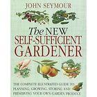 New Self-Sufficient Gardener by John Seymour (Paperback, 2014)