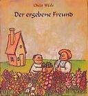 Der ergebene Freund von Oscar Wilde (1997, Gebundene Ausgabe)