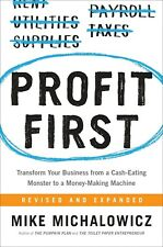 Profit First : Transform Any Business from a Cash-Eating Monster to a Money-Making Machine by Mike Michalowicz (2017, Hardcover)