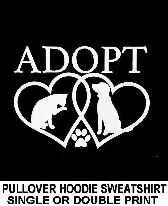ADOPT A PET AT YOUR ANIMAL SHELTER SAVE A DOG OR CAT PULLOVER HOODIE SWEATSHIRT
