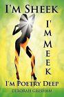 I'm Sheek I'm Meek I'm Poetry Deep by DEBORAH GRESHAM (Paperback, 2012)