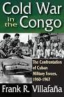 Cold War in the Congo: The Confrontation of Cuban Military Forces, 1960-1967 by Frank R. Villafana (Paperback, 2012)