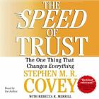 The Speed of Trust : The One Thing That Changes Everything by Stephen M. R Covey and Rebecca R. Merrill (2006, CD, Abridged)