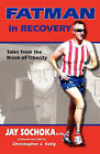Fatman in Recovery: Tales from the Brink of Obesity by Jay Sochoka (Paperback, 2010)