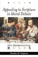 Appealing to Scripture in Moral Debate : Five Hermeneutical Rules by Charles...