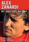 Alex Zanardi: My Sweetest Victory: A Memoir of Racing Success, Adversity, and Courage by Alex Zanardi (Paperback / softback)