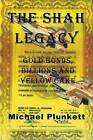 The Shah Legacy: Gold Bonds, Billions and Yellow Cake by Michael Plunkett (Paperback / softback, 2014)
