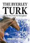 The Byerley Turk: The True Story of the First Thoroughbred by Jeremy James (Paperback, 2007)
