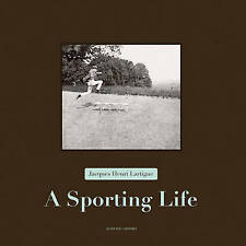 Jacques Henri Lartigue - a Sporting Life by Anne-Marie Garat, Thierry Terret...
