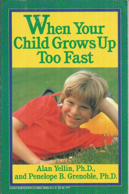 When Your Child Grows Up Too Fast Alan Yellin ParentBooks that work Paperback