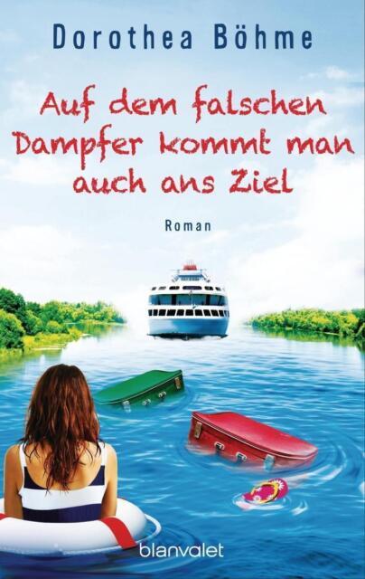 Böhme, Dorothea - Auf dem falschen Dampfer kommt man auch ans Ziel: Roman /4
