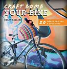 Craft Bomb Your Bike: 20 Makes for You and Your Bike by David & Charles (Paperback, 2014)