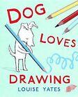 Dog Loves Drawing by Louise Yates (Hardback, 2012)