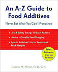 An A-Z Guide to Food Additives: Never Eat What You Can't Pronounce by Deanna M. Minich (Paperback, 2009)