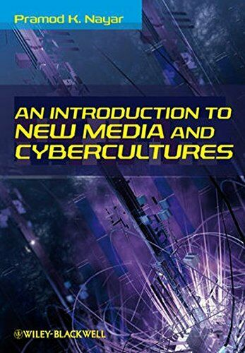 An Introduction to New Media and Cybercultures, Nayar 9781405181679 New+=