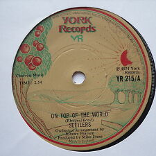 """SETTLERS - On Top Of The World - Excellent Condition 7"""" Single York YR 215"""