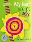 My Feet Aren't Ugly: A Girl's Guide to Loving Herself from the Inside out by Debra Beck (Paperback, 2011)