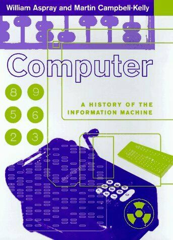 Computer : A History of the Information Machine by Aspray, William
