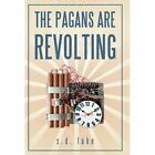 The Pagans Are Revolting S D Lake iUniverse Paperback / Softback 9781450243896