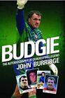Budgie: The Autobiography of Goalkeeping Legend John Burridge by John Burridge (Paperback, 2013)