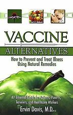 Vaccine Alternatives: How to Prevent and Treat Illness Using Natural Remedies: A
