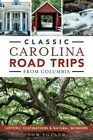 Classic Carolina Road Trips from Columbia: Historic Destinations & Natural Wonders by Tom Poland (Paperback / softback, 2014)