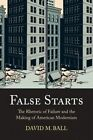 False Starts: The Rhetoric of Failure and the Making of American Modernism by David M Ball (Paperback / softback, 2014)