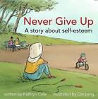 Never Give Up: A Story about Self-Esteem by Kathryn Cole (Hardback, 2015)