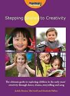 Stepping Stones to Creativity: The Guide: The Ultimate Guide to Exploring Children in the Early Years' Creativity Through Dance, Drama, Storytelling and Song by Judith Harries, Mel Astill, Elizabeth Palfrey (Paperback, 2009)
