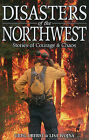 Disasters of the Northwest: Stories of Courage & Chaos by Greg Oberst, Lisa Wojna (Paperback / softback, 2011)
