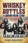 Whiskey Bottles and Brand-New Cars: The Fast Life and Sudden Death of Lynyrd Skynyrd by Mark Ribowsky (Hardback, 2015)