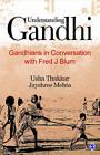 Understanding Gandhi: Gandhians in Conversation with Fred J. Blum by Jayshree Mehta, Usha Thakkar (Paperback, 2011)