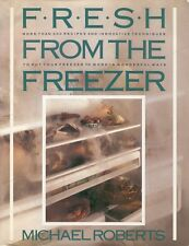 Fresh from the Freezer Michael Roberts Cookbook Cook Book Hardcover Dust Jacket
