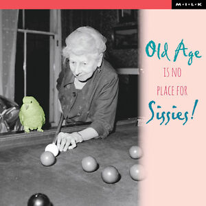 Image Is Loading Old Age No Place For Sissies Birthday Greeting