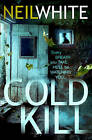 COLD KILL by Neil White (Paperback, 2011)