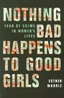 Nothing Bad Happens to Good Girls: Fear of Crime in Women's Lives by Esther Madriz (Paperback, 1997)