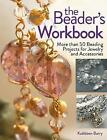 The Beader's Workbook: More than 50 Beading Projects for Jewelry and Accessories by Kathleen L. Barry (Paperback, 2013)