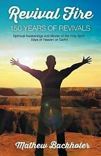 Revival Fire : 150 Years of Revivals: Spiritual Awakenings and Moves of the...