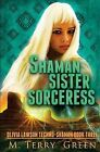 Shaman, Sister, Sorceress: Olivia Lawson Techno-Shaman by M Terry Green (Paperback / softback, 2012)