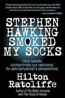 Stephen Hawking Smoked My Socks: How Beliefs Contaminate Our Opinions: An Astrophysicist's Perspective by Hilton Ratcliffe (Paperback / softback, 2014)