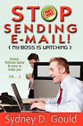 Stop Sending E-Mail-My Boss Is Watching by sydney david gould, others (Paperback, 2007)