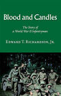 Blood and Candles: The Story of a World War II Infantryman by Edward T. Richardson (Paperback, 2002)