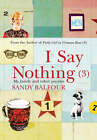 I Say Nothing: My Family and Other Puzzles: No. 3 by Sandy Balfour (Hardback, 2006)