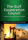 The Gulf Cooperation Council: a Rising Power and Lessons for ASEAN by Lecturer Department of Business Policy Linda Low, Lorraine Carlos Salazar, Linda Low (Paperback, 2010)