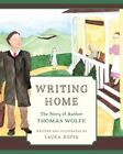 Writing Home: The Story of Author Thomas Wolfe by Laura Boffa (Hardback, 2016)
